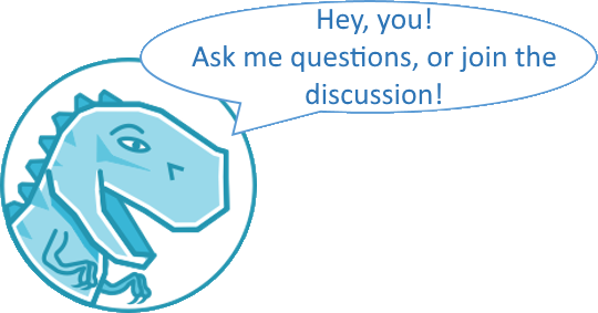 Hey, you! Ask me questions, or join the discussion!